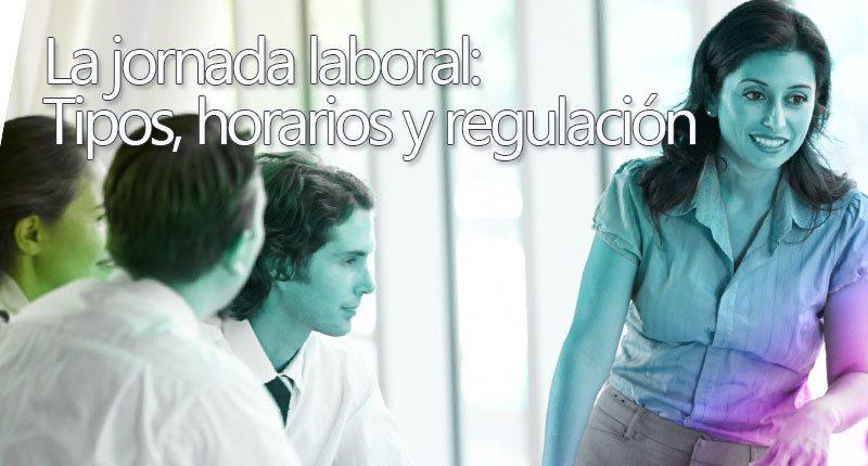 La jornada laboral: Tipos, horarios y regulación