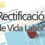 Rectificación del informe de Vida Laboral