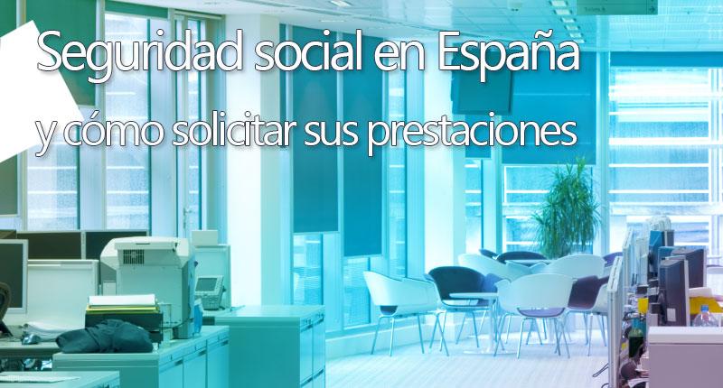 Cómo solicitar sus prestaciones en la Seguridad social en España
